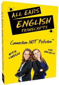 All Ears English transcripts subscribe